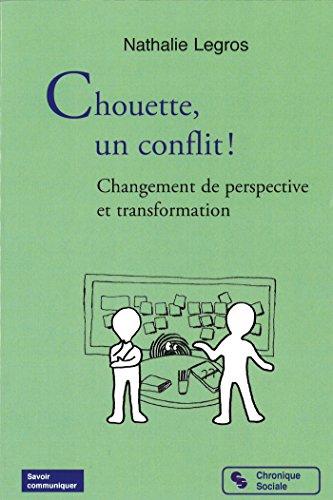 Chouette, un conflit !: Changement de perspective et transformation (Savoir communiquer) par Nathalie Legros