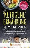 Ketogene Ernährung & Meal Prep: Wie Du gesundes Essen zeitsparend zubereitest und auch unterwegs genießen kannst - Mit der ketogenen Diät schnell ... 14 Tage Online Ernährungsberatung, Band 1) -