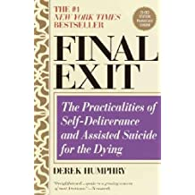 Final Exit: The Practicalities of Self-Deliverance and Assisted Suicide for the Dying.