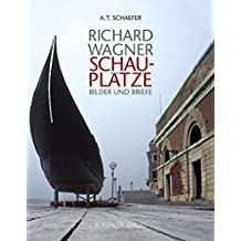 Richard Wagner - Schauplätze - Bilder und Briefe