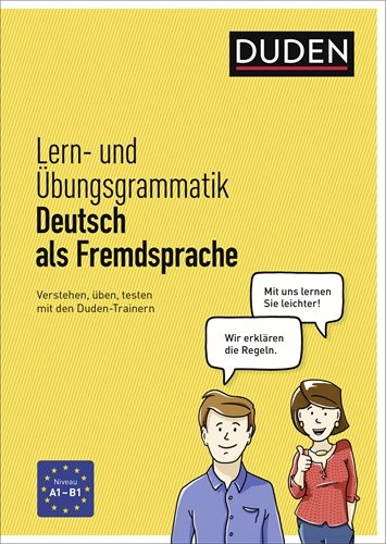 Lern- und Übungsgrammatik Deutsch als Fremdsprache: Verstehen, üben, testen mit den Duden-Trainern