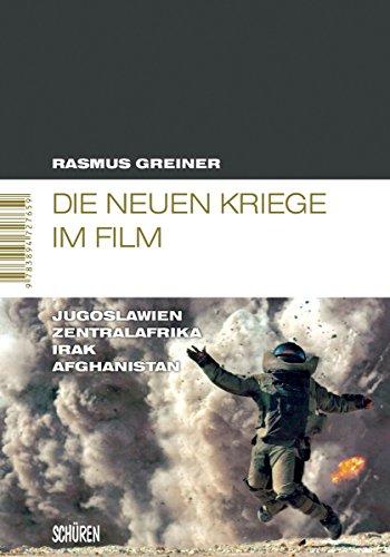 Die neuen Kriege im Film: Jugoslawien - Zentralafrika - Irak - Afghanistan (Marburger Schriften zur Medienforschung 39)
