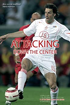 Attacking Down the Center (the soccer method Book 3) (English Edition) de [Mariman, Henk]