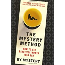 The Mystery Method: How to Get Beautiful Women Into Bed by Mystery (2007-02-06)