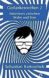 Gedankenwelten 2 - Interviews zwischen Wahn und Sinn - Sebastian Bartoschek