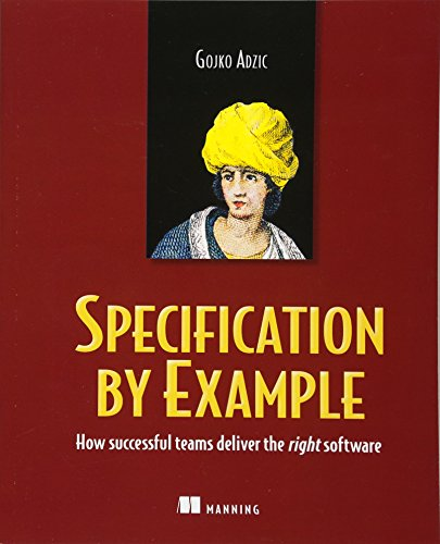 Specification by Example: How Successful Teams Deliver the Right Software por Gojko Adzic