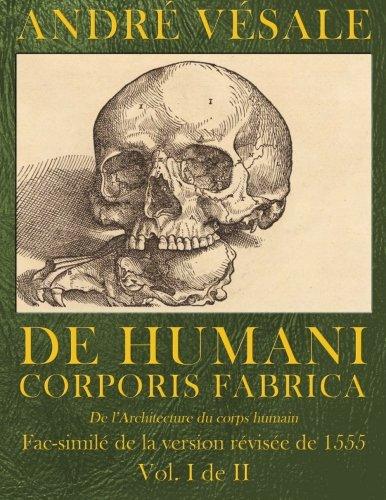 De Humani corporis fabrica (De l'Architecture du corps humain): Fac-simile de la version revisee de 1555 (Vol. 1 de 2): Volume 1 par André Vésale