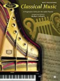 Classical Music - a Progressive Series for the Adult Pianist - Book Two Piano: Early Intermediate Book II (Adult piano series)