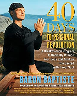 40 Days to Personal Revolution: A Breakthrough Program to Radically Change Your Body and Awaken the Sacred Within Your Soul (English Edition) par [Baptiste, Baron]