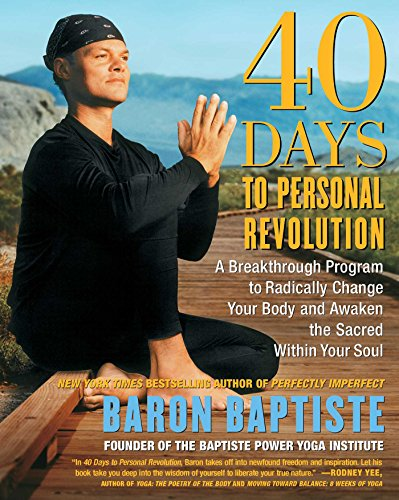 40 Days to Personal Revolution: A Breakthrough Program to Radically Change Your Body and Awaken the Sacred Within Your Soul por Baron Baptiste