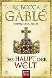 Das Haupt der Welt: Historischer Roman - Rebecca Gablé