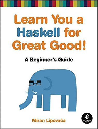 [(Learn You a Haskell for Great Good! : A Guide for Beginners)] [By (author) Miran Lipovaca] published on (May, 2011)