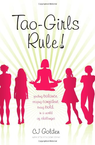 Tao-Girls Rule!: Finding Balance, Staying Confident, Being Bold, in a World of Challenges