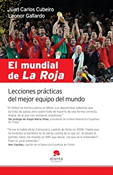 El mundial de La Roja: Lecciones prácticas del mejor equipo del mundo de [Cubeiro Villar, Juan Carlos, Gallardo, Leono]