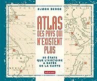 Atlas des pays qui n'existent plus par Bjørn Berge