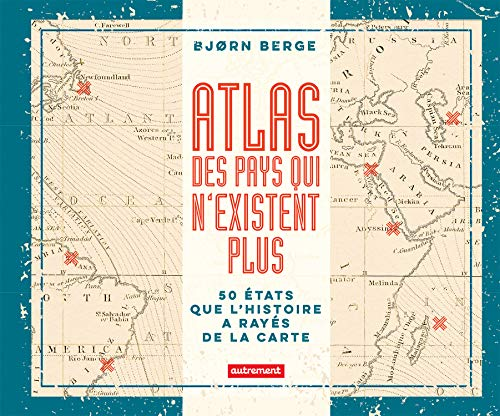 Atlas des pays qui n'existent plus