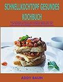 Schnellkochtopf Gesundes Kochbuch: Das komplette einfache und reichliche ganze Jahr über 199 Rezepte für gesündere köstliche Mahlzeiten mit erstaunlichen Bestandteilen und schnellen Anweisungen