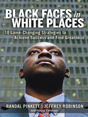 Black Faces in White Places: 10 Game-Changing Strategies to Achieve Success and Find Greatness