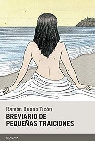 Breviario de pequeñas traiciones par  Ramón Bueno Tizón