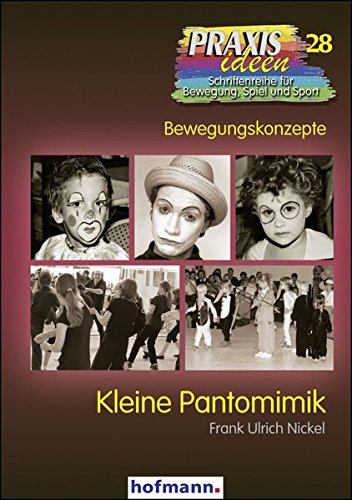 Kleine Pantomimik (Praxisideen - Schriftenreihe für Bewegung, Spiel und Sport)