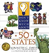 Don't Know Much about the 50 States ~ Thirteen Stripes, Fifty Stars, and Hundreds of Amazing Facts About the U.S.A.!
