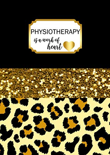 Physiotherapy is a Work of Heart: A4 Physical Therapist Gift Notebook Black and Gold Leopard Print Design Cover Blank Lined Interior
