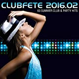 Clubfete 2016.02 - 63 Summer Club & Party Hits [Explicit]