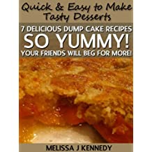 7 Delicious Dump Cake Recipes - So Yummy! Your Friends Will Beg for More! (English Edition)