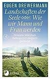 Drewermann, Landschaften der Seele: Landschaften der Seele oder: Wie wir Mann und Frau werden - Grimms Märchen tiefenpsychologisch gedeutet - Eugen Drewermann