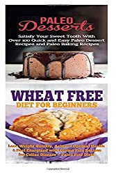 Paleo Desserts: Sugar Detox: Gluten Free for Paleo Baking & Paleo Beginners; Detox Cleanse to Heal the Sugar Addiction, Lose Belly Fat & Increase Energy
