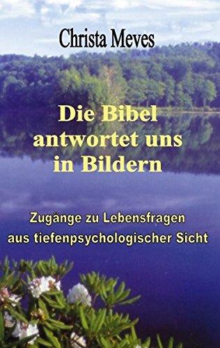 Die Bibel antwortet uns in Bildern Zugänge zu Lebensfragen aus tiefenpsychologischer Sicht (Book on Demand)