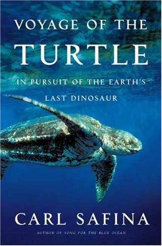 Voyage of the Turtle: In Pursuit of the Earth's Last Dinosaur by Carl Safina (2006-05-30)