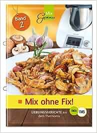 Mix ohne Fix – BAND 2!: Lieblingsgerichte aus dem Thermomix: C.T. Wild Verlag & Handel GmbH, Wild Corinna