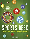 Sports Geek: A Visual Tour of Myths, Debates, and Data by Rob Minto (2016-10-25)
