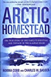 Arctic Homestead: The True Story of One Family's Survival and Courage in the Alaskan Wilds (English Edition)