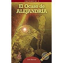 El Ocaso de Alejandría. (IMPERIVM nº 1) (Spanish Edition)