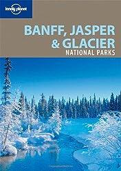 Banff, Jasper & Glacier National Parks (Lonely Planet Banff, Jasper & Glacier National Parks)