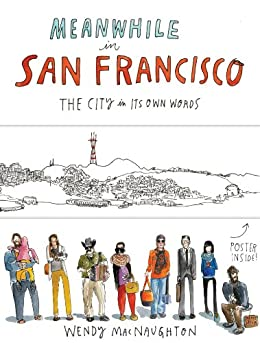 Meanwhile in San Francisco: The City in its Own Words by [MacNaughton, Wendy]