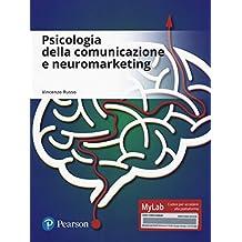 Psicologia della comunicazione e neuromarketing. Ediz. mylab. Con aggiornamento online