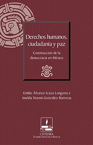 Derechos humanos, ciudadanía y paz. Construcción de la democracia en México (Cátedra Eusebio Francisco Kino)
