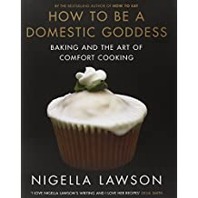 How to Be a Domestic Goddess: Baking and the Art of Comfort Cooking by Nigella Lawson (2000-08-01)