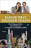 Kleine Welt, großer Traum: Die Erfolgsgeschichte der Gründer des Miniatur Wunderlandes - Gerrit Braun, Frederik Braun