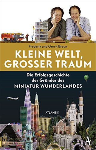 Buchcover Kleine Welt, großer Traum: Die Erfolgsgeschichte der Gründer des Miniatur Wunderlandes
