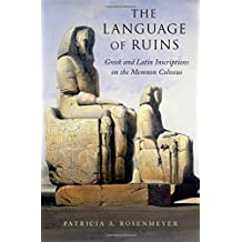 The Language of Ruins: Greek and Latin Inscriptions on the Memnon Colossus