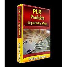 PLR Produkte - 50 profitable Wege: PLR-Produkte sind aus dem Internetmarketing nicht mehr wegzudenken. Aber was kann man eigentlich mit diesen Privat Label Rechten machen?