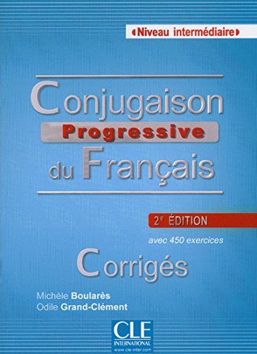 Conjugaison progressive du francais - 2eme edition: Corriges intermediai par Gustave Flaubert