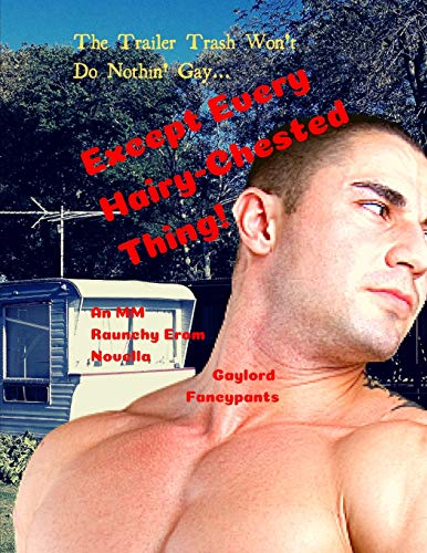 The Trailer Trash Won't Do Nothin' Gay... Except Every Hairy-Chested Thing!: An MM Raunchy Erom Novella