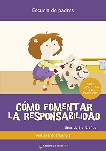 Como Fomentar La Responsabilidad (Escuela De Padres) por Jesus Jarque Garcia