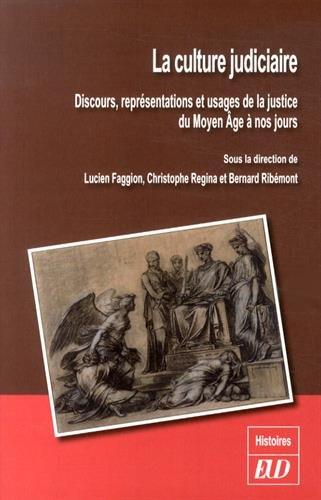 La culture judiciaire : Discours, représentations et usages de la justice du Moyen Age à nos jours