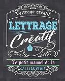 Lettrage créatif: Le petit manuel de la calligraphie
